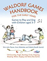 Waldorf Games Handbook for the Early Years: Games to Play and Sing with Children Aged 3-7: 142 Action, Finger, Circle, Clapping, Beanbag, Chasing, Water, Tumbling, Story, and Singing Games (Waldorf Education)