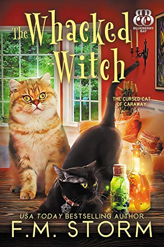 The Whacked Witch (The Cursed Cat of Caraway Book 1) by [F.M. Storm, Blueberry Bay]