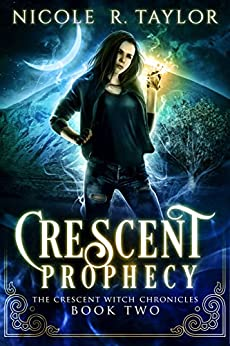 Crescent Prophecy (The Crescent Witch Chronicles Book 2) by [Nicole R Taylor]