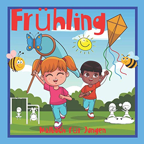 Frühling Malbuch für Jungen,: Schöne Jahreszeit in schönen Bildern. Komponiert für Jungen von 4-8 Jahren. Lernen und Spaß machen. Viel Glück !!! (Malvorlagen für Jungen von 4-8 Jahren.)