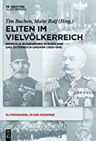 Eliten Im Vielvolkerreich / Elites and Empire: Imperiale Biographien in Russland Und Osterreich-Ungarn (1850-1918) / Imperial Biographies in Russia and Austria-Hungary (1850-1918) (Elitenwandel in der Moderne / Elites and Modernity)