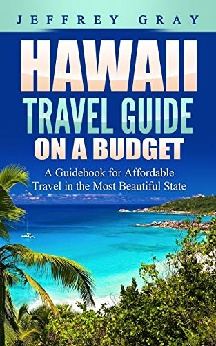 Hawaii Travel Guide on a Budget: A Guidebook for Affordable