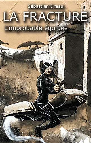 Couverture du livre La Fracture: Tome 1: L'improbable équipée