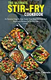 The Ultimate Stir-Fry Cookbook: An Essential Step By Step Guide With Easy, Delicious And Nutritious Recipes To Stir-Fry Like A Pro (English Edition)