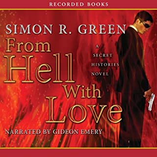 From Hell with Love     Secret Histories, Book 4              By:                                                                                                                                 Simon R. Green                               Narrated by:                                                                                                                                 Gideon Emery                      Length: 12 hrs and 1 min     445 ratings     Overall 4.4