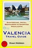 Valencia Travel Guide: Sightseeing, Hotel, Restaurant & Shopping Highlights [Idioma Inglés]