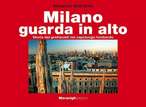 Milano guarda in alto. Storia dei grattacieli nel capoluogo lombardo. Ediz. illustrata