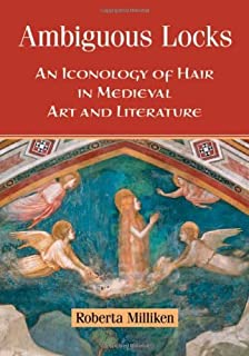 Ambiguous Locks: An Iconology of Hair in Medieval Art and Literature