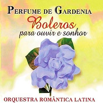 Perfume de Gardenia: Boleros Para Ouvir e Sonhar
