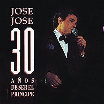 José José 30 Años de Ser el Príncipe