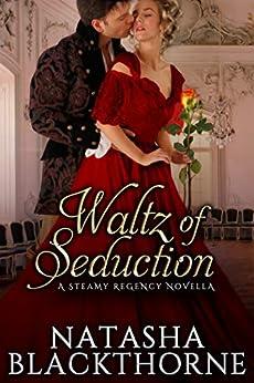 Waltz of Seduction: A Steamy Regency Novella by [Natasha Blackthorne]