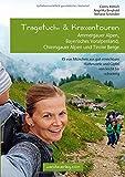 Tragetuch- & Kraxentouren: Ammergauer Alpen, Bayerisches Voralpenland, Chiemgauer Alpen und Tiroler Berge.