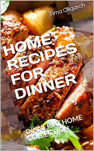 HOME RECIPES FOR DINNER: DINNER AT HOME COLLECTION (ALL RECIPES)