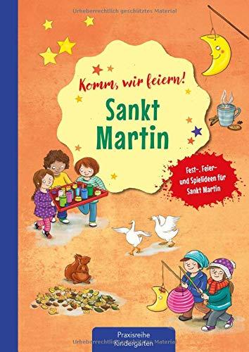 Komm wir feiern! Sankt Martin: Fest-, Feier- und Spielideen für Sankt Martin (Die Praxisreihe für Kindergarten und Kita)