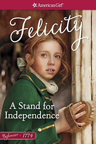 A Stand for Independence: A Felicity Classic 2 (American Girl)