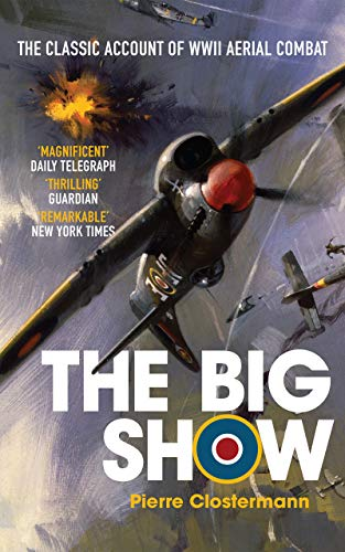 The Big Show: The Classic Account of WWII Aerial Combat (Pierre Clostermann's Air War Collection Book 1) (English Edition)