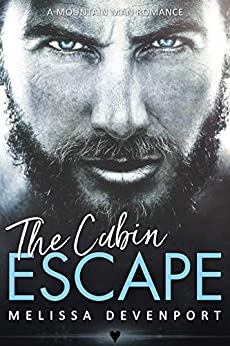 The Cabin Escape: A Mountain Man Romance (Back On Fever Mountain Book 1) by [Melissa Devenport]