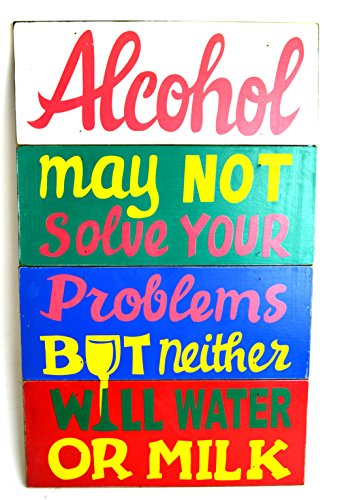 Hand Carved Wood 'Alcohol May Not Solve Your Problems But Neither Will Water or Milk' Sign