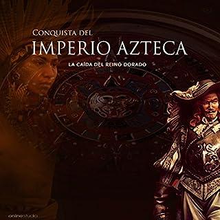 La Conquista del Imperio Azteca: La caída del reino dorado [The Conquest of the Aztec Empire: The Fall of the Golden Kingdom] cover art
