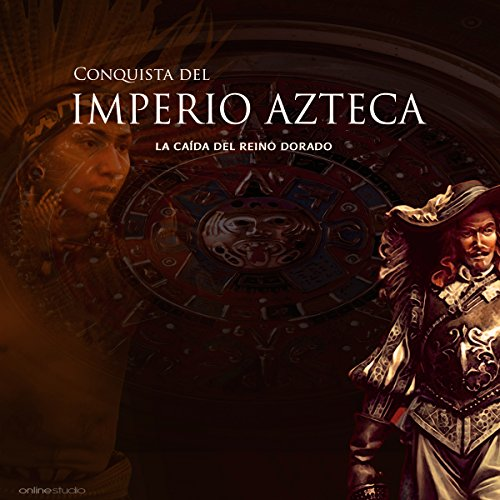 La Conquista del Imperio Azteca: La caída del reino dorado [The Conquest of the Aztec Empire: The Fall of the Golden Kingdom] copertina