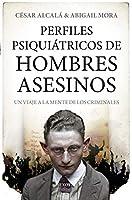 Perfiles psiquiátricos de hombres asesinos/ Psychiatric Profiles of Murderous Men