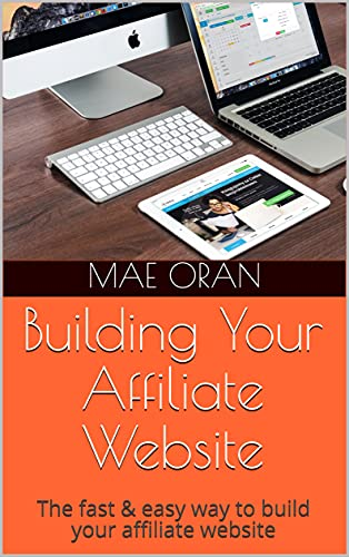 Building Your Affiliate Website: The fast & easy way to build your affiliate website (Affiliate Rocket) (English Edition)