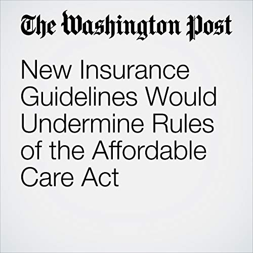 New Insurance Guidelines Would Undermine Rules of the Affordable Care Act audiobook cover art
