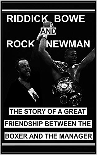 Riddick Bowe and Rock Newman. The story of a great friendship between the boxer and the manager. (English Edition)