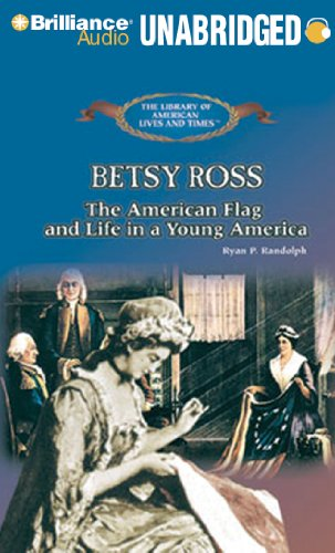 Betsy Ross: The American Flag and Life in a Young America, Library Edition (The Library of American Lives and Times)