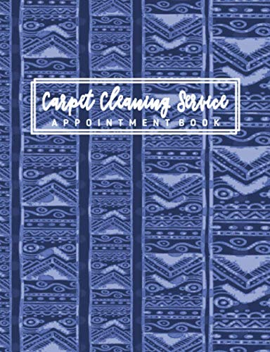 Carpet Cleaning Service Appointment Book: Undated 12-Month Reservation Calendar Planner and Client Data Organizer: Customer Contact Information Address Book and Tracker of Services Rendered