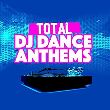 Total DJ Dance Anthems