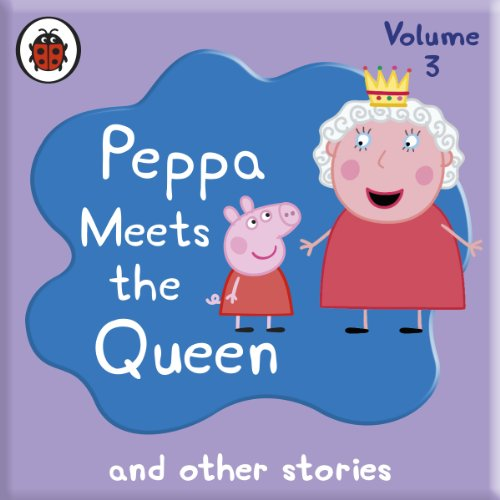 Peppa Pig: Peppa Meets the Queen and Other Audio Stories audiobook cover art