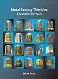 Metal Sewing-Thimbles Found in Britain (Archaeopress Archaeology)