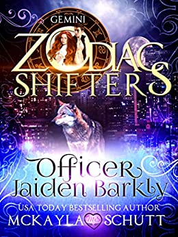 Officer Jaiden Barkly: A Zodiac Shifters Book: Paranormal Romance: Gemini by [McKayla Schutt, Zodiac Shifters, Ravenborn Covers, Angela Sanders]