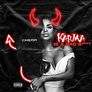 Karma Is a Bad Bitch