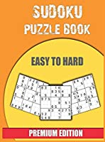 Sudoku Puzzle Book Easy to Hard: Easy to Hard, Including Instructions and Solutions. Soduku Books for Adults