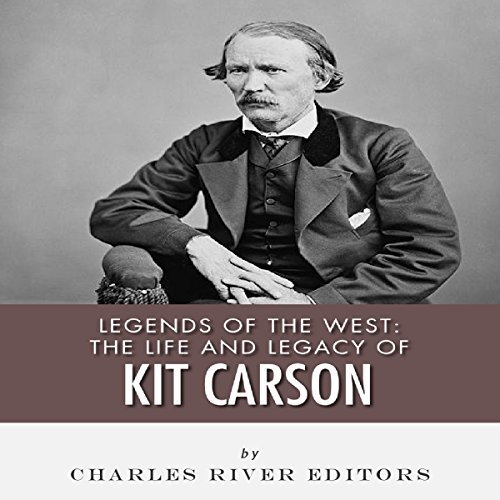 Legends of the West: The Life and Legacy of Kit Carson audiobook cover art