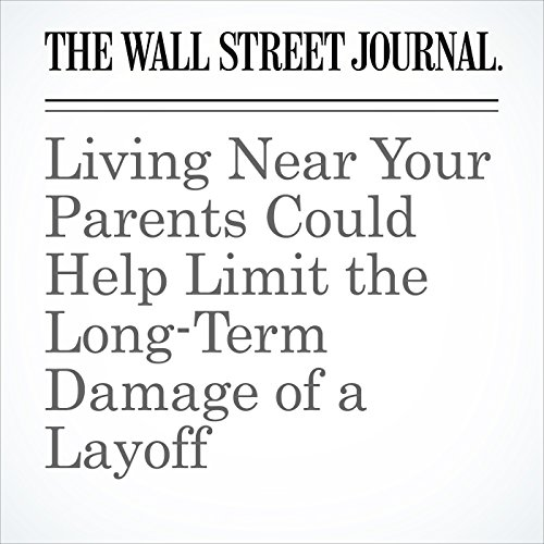 Living Near Your Parents Could Help Limit the Long-Term Damage of a Layoff copertina