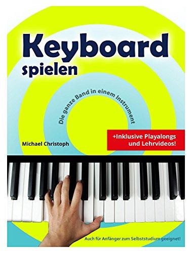 Keyboard spielen (Keyboardschule von Michael Christoph, inkl. Playalongs und Lehrvideos, 32 Seiten)