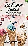 ICE CREAM COOKBOOK: Recipes for Gelatos, Granitas, Sorbets and Ice Creams.