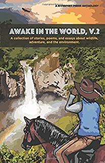 Awake in the World, V. 2: a collection of stories, poems, and essays about wildlife, adventure, and the environment