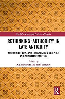 Rethinking 'Authority' in Late Antiquity: Authorship, Law, and Transmission in Jewish and Christian Tradition