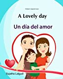 Kids Valentine Book in Spanish: Libros para ninos. A lovely day. Un dia del amor: (Bilingual Edition) Children's Picture book English Spanish. Spanish ... for children) (Volume 14) (Spanish Edition)