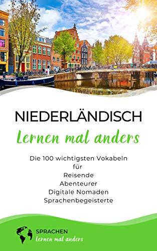 Niederländisch lernen mal anders - Die 100 wichtigsten Vokabeln: Für Reisende, Abenteurer, Digitale Nomaden, Sprachenbegeisterte (Mit 100 Vokabeln um die Welt)
