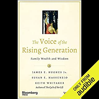 The Voice of the Rising Generation     Family Wealth and Wisdom              By:                                                                                                                                 James E. Hughes,                                                                                        Keith Whitaker,                                                                                        Susan Massenzio                               Narrated by:                                                                                                                                 Paul L. Coffey                      Length: 3 hrs and 26 mins     9 ratings     Overall 4.1