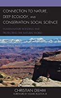 Connection to Nature, Deep Ecology, and Conservation Social Science: Human-Nature Bonding and Protecting the Natural World