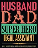 Husband Dad Super Hero Legal Assistant │ 2021 Calendar Planner: Cool Gag Gift For Husband, Dad, Office Coworker│ Weekly Monthly Organizer Diary, To-Do Notes, Password Log etc.
