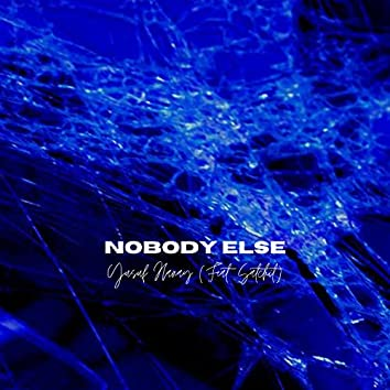 Nobody Else (feat. Satchit)