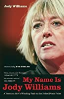 My Name Is Jody Williams: A Vermont Girl's Winding Path to the Nobel Peace Prize by Jody Williams(2013-03-12)