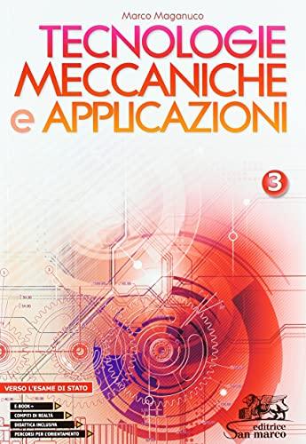 Tecnologie meccaniche e applicazioni. Con Laboratorio delle competenze e Verso l'esame di Stato. Per gli Ist. professionali. Con e-book. Con espansione online (Vol. 3)